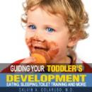 Guiding Your Toddlers Development: Eating, Sleeping, Toilet Training, and More (Unabridged) Audiobook, by Calvin Colarusso