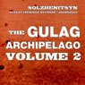 The Gulag Archipelago, Volume II: The Destructive-Labor Camps and The Soul and Barbed Wire (Unabridged) Audiobook, by Aleksandr Solzhenitsyn