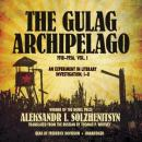 The Gulag Archipelago, Volume l: The Prison Industry and Perpetual Motion (Unabridged), by Aleksandr Solzhenitsyn