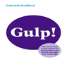 Gulp!: The 7 Day Crash Course to Master Fear and Break Through Any Challenge (Unabridged), by Gabriella Goddard