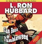 Gun Boss of Tumbleweed (Unabridged), by L. Ron Hubbard