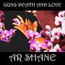 Guns Death and Love (Unabridged), by A. R. Shane