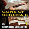 Guns of Seneca 6: Chamber 1 of the Guns of Seneca 6 Saga (Unabridged) Audiobook, by Bernard Schaffer