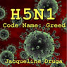 H5N1: Code Name: Greed (Unabridged) Audiobook, by Jacqueline Druga
