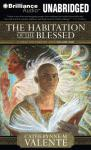 The Habitation of the Blessed: A Dirge for Prester John, Volume One (Unabridged) Audiobook, by Catherynne M. Valente