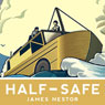 Half-Safe: A Story of Love, Obsession, and Historys Most Insane Around-the-World Adventure (Unabridged), by James Nestor