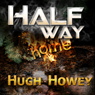 Half Way Home (Unabridged) Audiobook, by Hugh Howey