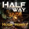 Half Way Home (Unabridged), by Hugh Howey