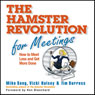 The Hamster Revolution for Meetings: How to Meet Less and Get More Done (Unabridged), by Mike Vicki Song