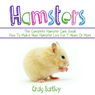 Hamsters: The Complete Hamster Care Guide: How to Make Your Hamster Live for 7 Years or More (Unabridged), by Craig Bartley