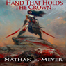 Hand That Holds the Crown (Unabridged), by Nathan Meyer
