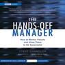 The Hands-Off Manager: How to Mentor People and Allow Them to Be Successful (Unabridged), by Steve Chandler