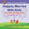 Happily Married with Kids: Its Not a Fairy Tale (Unabridged) Audiobook, by Carol Ummel Lindquist