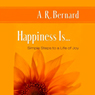 Happiness Is: Simple Steps to a Life of Joy (Unabridged) Audiobook, by A. R. Bernard