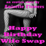 Happy Birthday Wife Swap: A Double Penetration Short (Unabridged), by Anisette Flowers