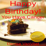 Happy Birthday! You Have Cancer (Unabridged) Audiobook, by Denise VanVliet
