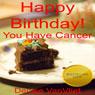 Happy Birthday! You Have Cancer (Unabridged), by Denise VanVliet