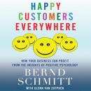 Happy Customers Everywhere: How Your Business Can Profit from the Insights of Positive Psychology (Unabridged), by Bernd Schmitt