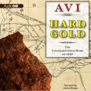 Hard Gold (I Witness): The Colorado Gold Rush of 1859: A Tale of the Old West (Unabridged), by Avi