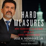 Hard Measures: How Aggressive CIA Actions After 9-11 Saved American Lives (Unabridged), by Jose A. Rodriguez