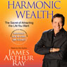 Harmonic Wealth: The Secret of Attracting the Life You Want Audiobook, by James Arthur Ray