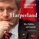 Harperland: The Politics of Control (Unabridged) Audiobook, by Lawrence Martin
