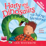 Harry and the Dinosaurs: The Snow Smashers! (Unabridged) Audiobook, by Ian Whybrow