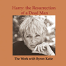 Harry: The Resurrection of a Dead Man Audiobook, by Byron Katie Mitchell
