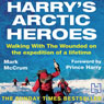 Harrys Arctic Heroes: Walking with the Wounded on the Expedition of a Lifetime (Unabridged), by Mark McCrum