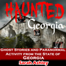Haunted Georgia: Ghost Stories and Paranormal Activity from the State of Georgia: Haunted States (Unabridged), by Sarah Ashley