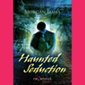 Haunted Seduction (Unabridged) Audiobook, by Morgan James
