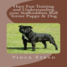 Have Fun Training and Understanding Your Staffordshire Bull Terrier Puppy & Dog (Unabridged), by Vince Stead