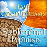Have Good Dreams with Subliminal Affirmations: Happy Dreams & Peaceful Dreaming, Solfeggio Tones, Binaural Beats, Self Help Meditation Hypnosis, by Subliminal Hypnosis