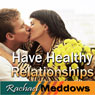 Have Healthy Relationships Hypnosis: Stay Open to Love & Finding Your Partner, Guided Meditation, Binaural Beats, Positive Affirmations Audiobook, by Rachael Meddows