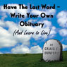 Have the Last Word: Write Your Own Obituary (and Learn to Live) (Unabridged), by Craig C. Dunford