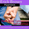 Have More Compassion Self-Hypnosis: Have Patience & Learn Forgiveness, Guided Meditation, Self Hypnosis, Binaural Beats Audiobook, by Erick Brown Hypnosis