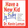 Have a New Kid by Friday: How to Change Your Childs Attitude, Behavior & Character in 5 Days, by Kevin Leman