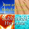Have an Out-of-Body Experience Subliminal Affirmations: Mind Travel & Astral Projection, Solfeggio Tones, Binaural Beats, Self Help Meditation Hypnosis, by Subliminal Hypnosis