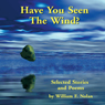 Have You Seen the Wind?: Selected Stories and Poems (Unabridged) Audiobook, by William F. Nolan