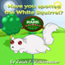 Have You Spotted the White Squirrel? (Rare Animale Series) (Unabridged) Audiobook, by Jacob P. Winkenbacher