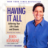 Having It All: Achieving Your Lifes Goals and Dreams, by John Assaraf