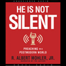 He is Not Silent: Preaching in a Postmodern World (Unabridged), by Albert Mohler