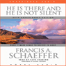He Is There and He Is Not Silent: Does it Make Sense to Believe in God? (Unabridged) Audiobook, by Francis A. Schaeffer