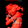 He Knows Too Much (Unabridged), by Alan Maley