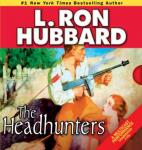 The Headhunters (Unabridged) Audiobook, by L. Ron Hubbard