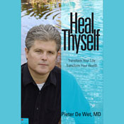 Heal Thyself: Transform Your Life, Transform Your Health (Unabridged), by Pieter DeWet