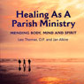 Healing as a Parish Ministry (Unabridged), by Jan Alkire