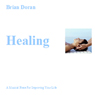 Healing: A Musical Piece for Improving Your Life (Unabridged), by Brian John Doran