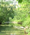 Healing a Part of the Body: Using Hypnosis to Activate Your Own Bodys Healing Abilities (Unabridged) Audiobook, by Maggie Staiger