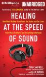 Healing at the Speed of Sound: How What We Hear Transforms Our Brains and Our Lives (Unabridged) Audiobook, by Don Campbell